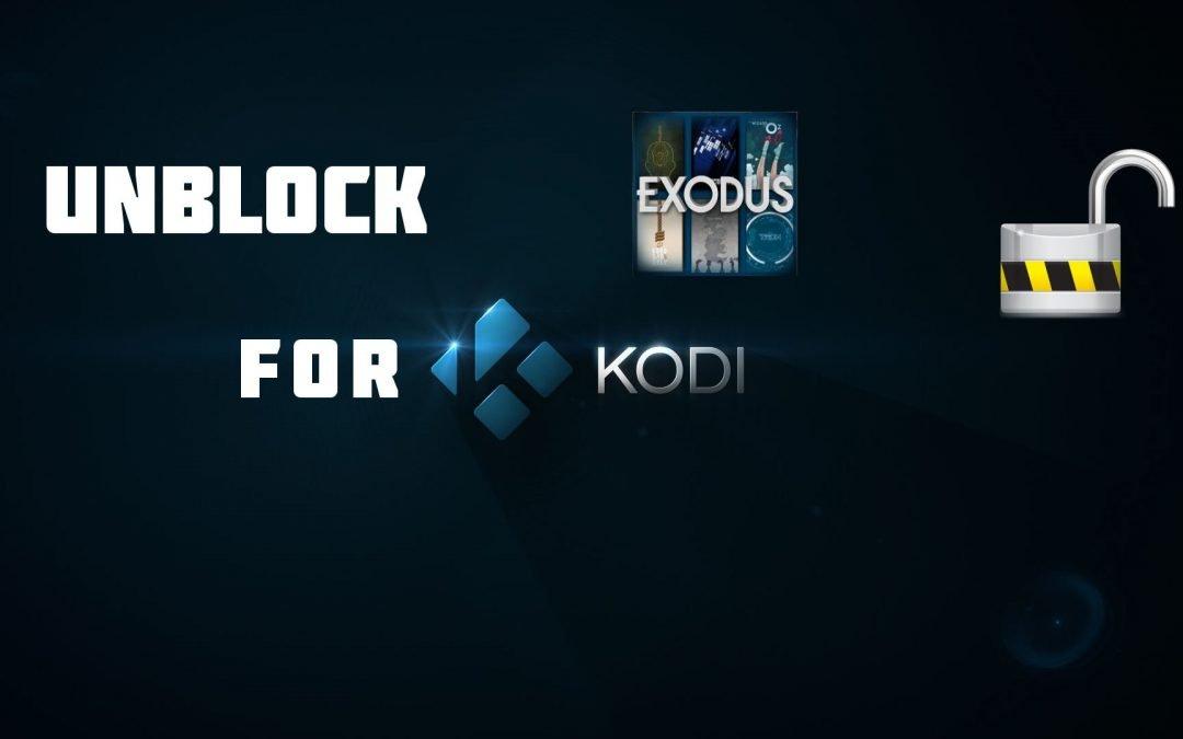 Exodus Unblock Kodi Guide: UNBLOCK the EASY Way