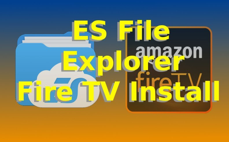 How to perform ES File Explorer Fire TV Install