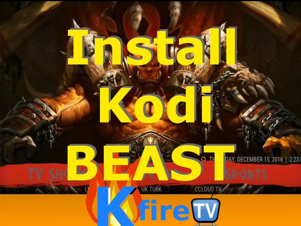 Install Kodi BEAST Build: EASY Tutorial by KFire TV (+ Spartan Build)			 (No Ratings yet)