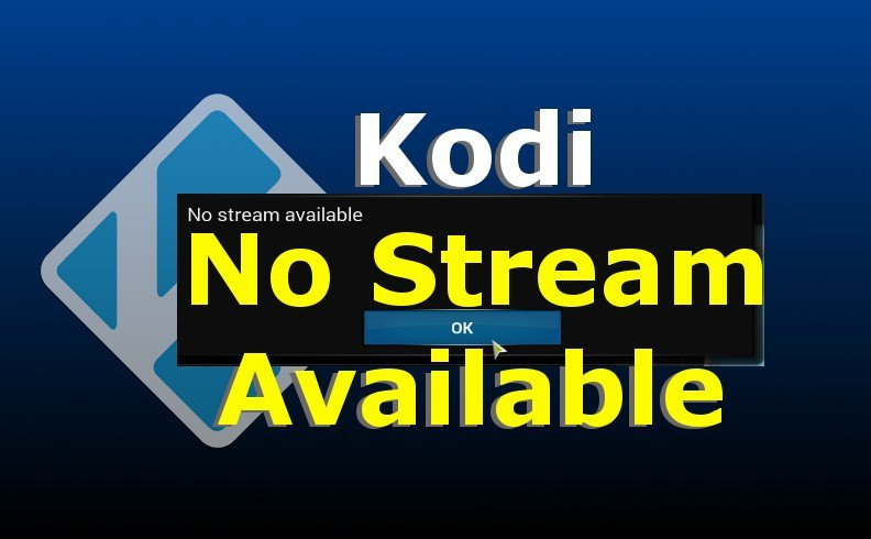 No Stream Available Kodi Error FIX