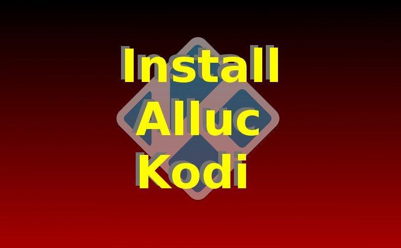Install Alluc Kodi Addon: How-To Video Tutorial