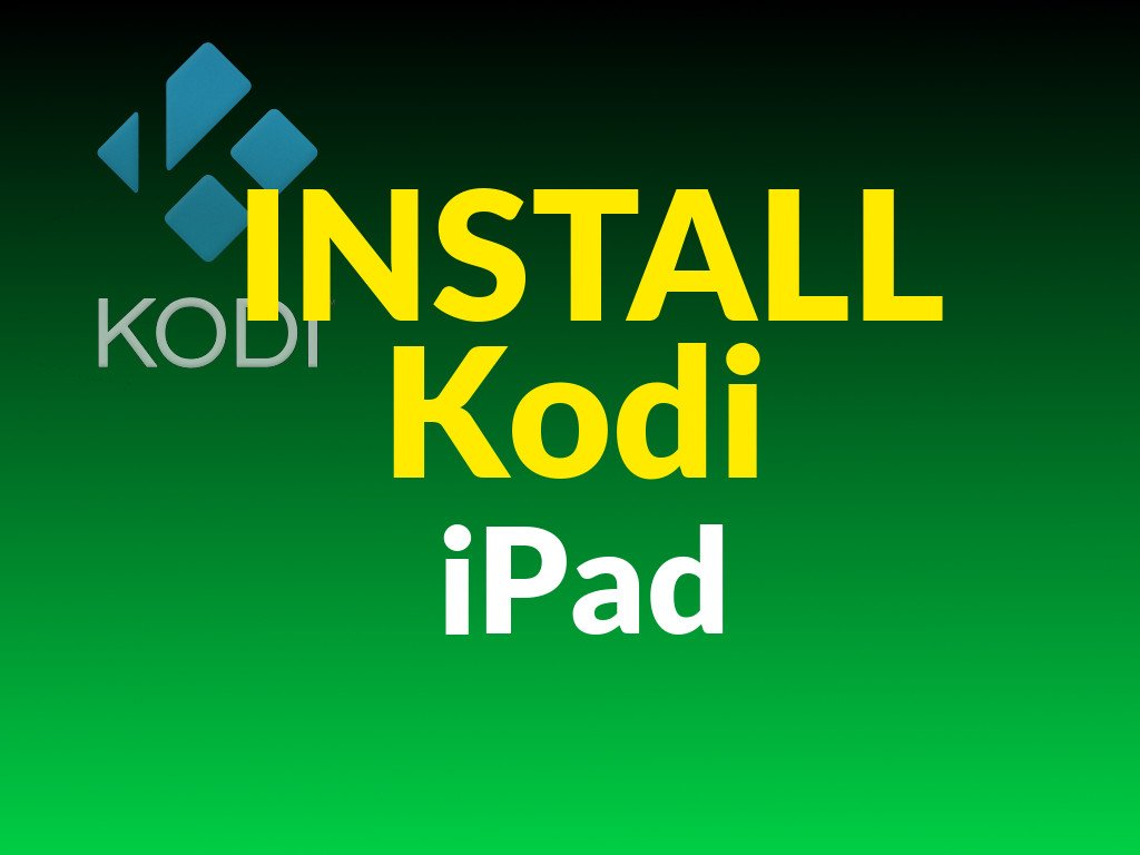 Install Kodi iPad: Install Kodi on Jailbroken iPad