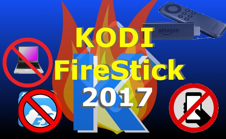 Kodi Fire Stick: How to Install Using the 2017 Method