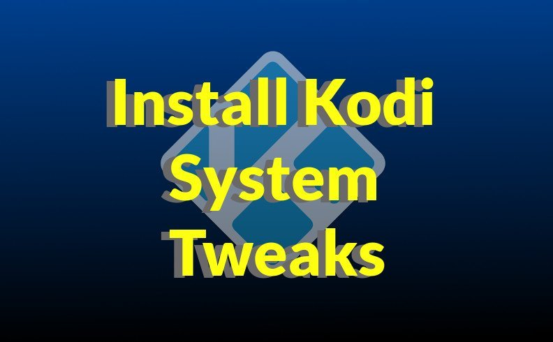 Install Kodi System Tweaks VIDEO Tutorial