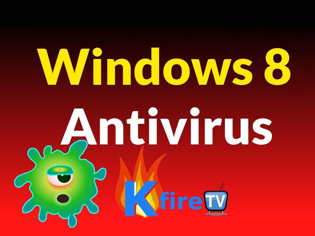 Windows 8 Antivirus: How to Install + Run 1st Scan