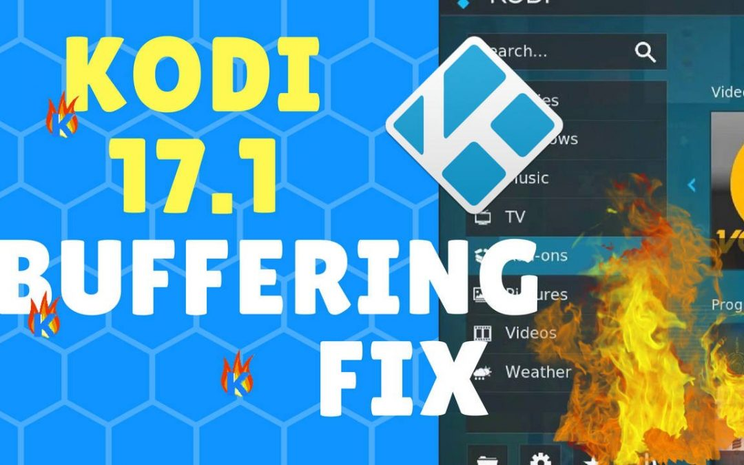 How to Fix Kodi 17.1 Buffering Issues Quickly