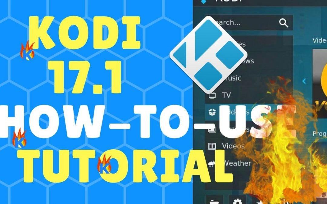 Kodi 17.1 How-to-Use Tutorial Guide