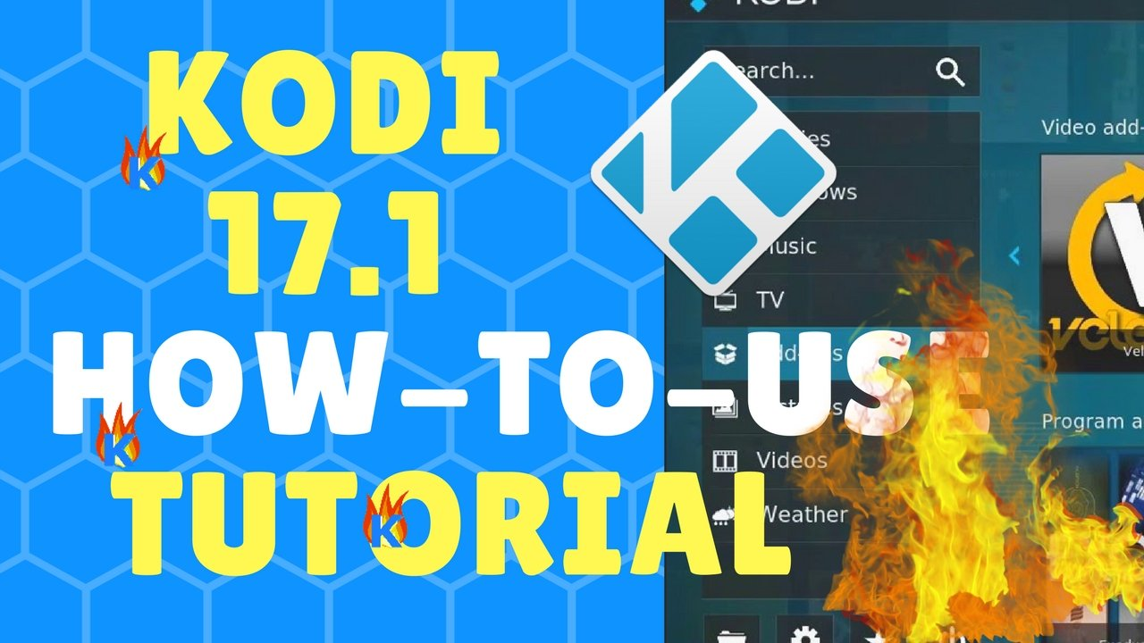 Kodi 17.1 How-to-Use Guide with VIDEO Tutorial