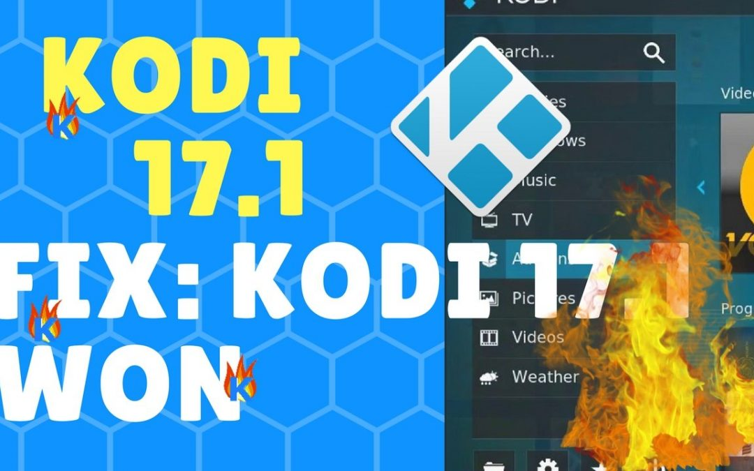 How To Fix: Kodi 17.1 Won't Open