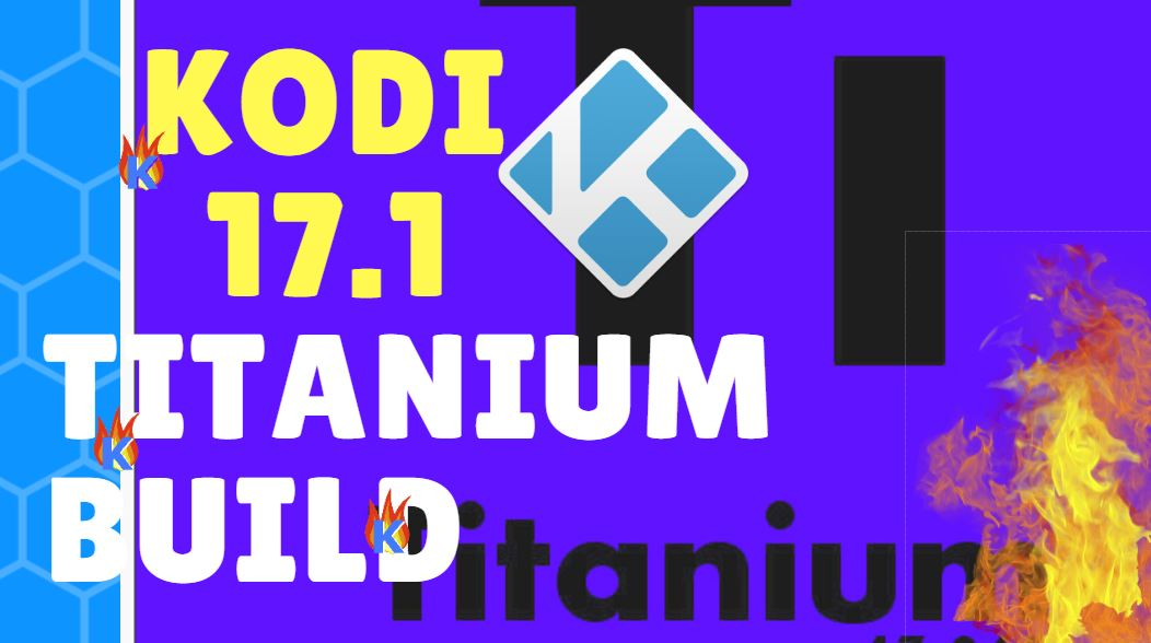 Kodi 17 Titanium Build Install for FIRESTICK and All Kodi Boxes