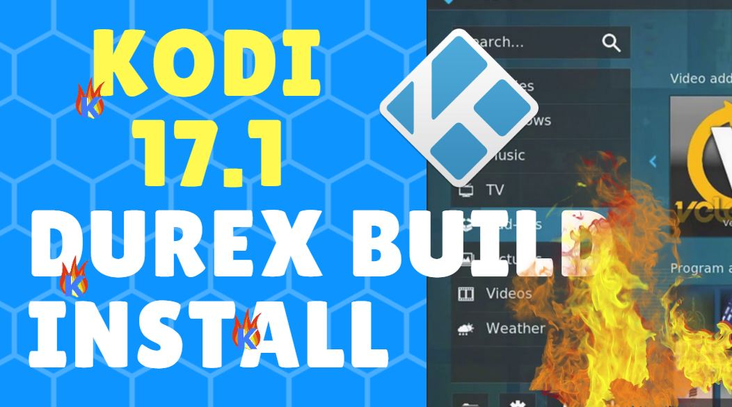 How To Install Kodi Durex Build in Krypton 17.1 or Later