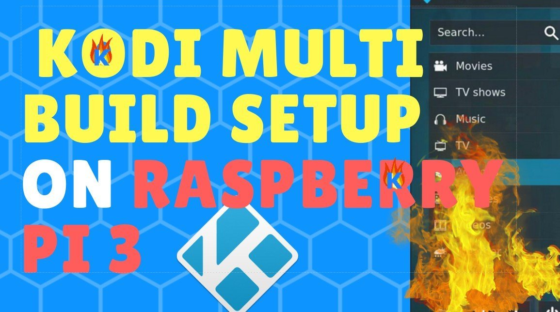 Kodi MULTI-Build Raspberry Pi Install: How to Run 2 Kodi Builds on 1 Raspberry Pi