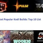 Most Popular Kodi Builds: Top 10 List
