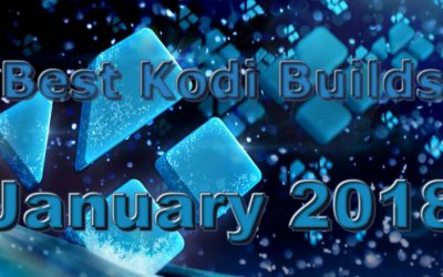 Top Best Kodi Builds for Krypton 17 & Leia 18 (January 2018)