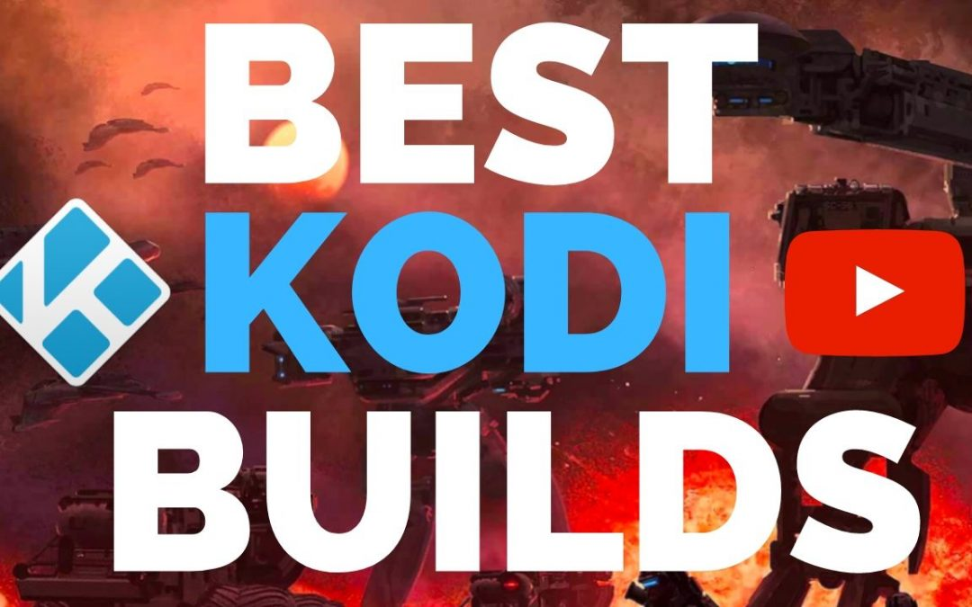 Best Kodi Builds (UPDATED) for Kodi 18 & Kodi 17 (+ APKs!)