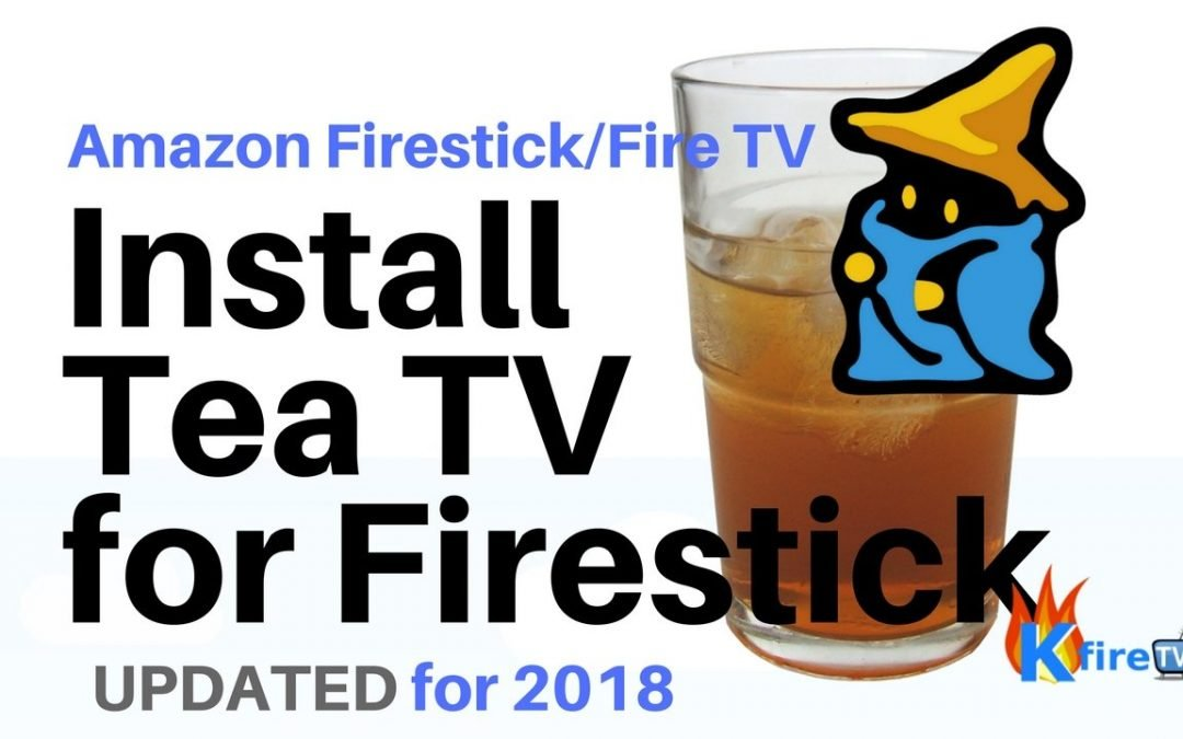 Tea TV APK for Firestick: How to Install the New APK (Update for 2018)