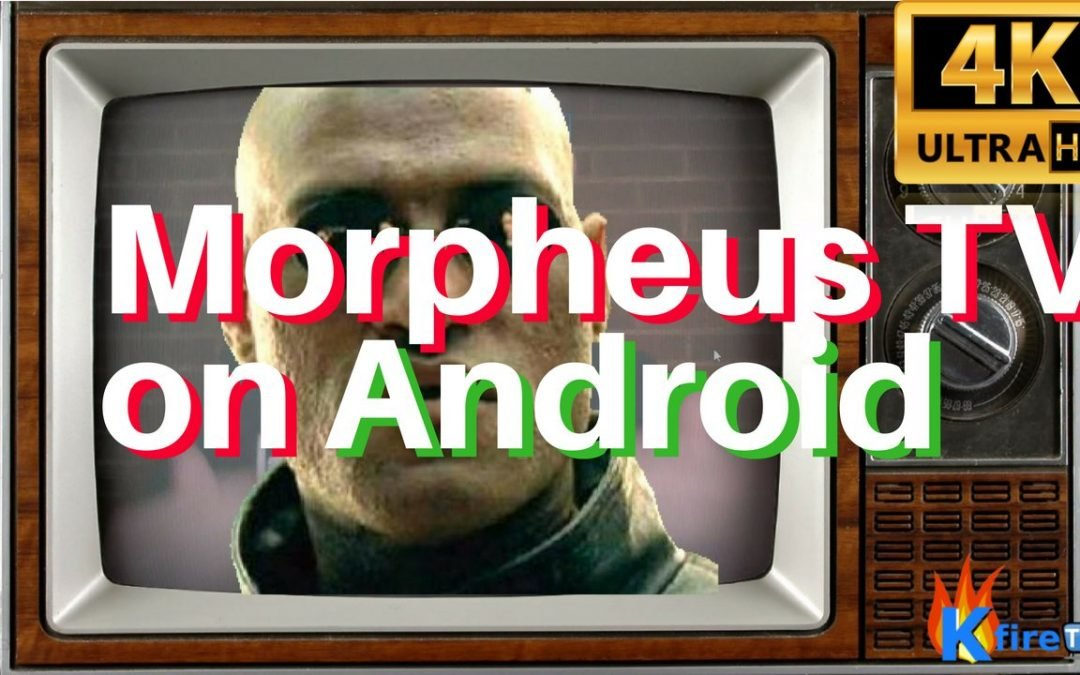 Morpheus TV 2018 APK:  How to Install on Android Phone, Tablet, and Firestick