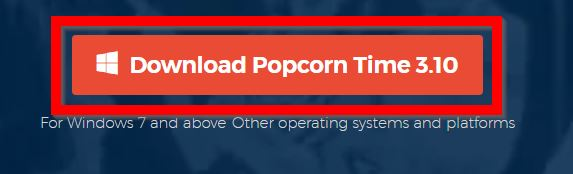 "Just click ""Download Popcorn Time"" to install on Windows"