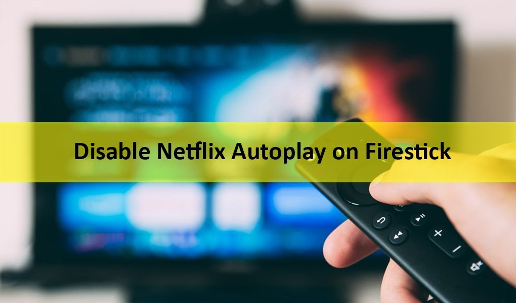 Disable Netflix Autoplay: How to Turn Off This Annoying Feature on Firestick