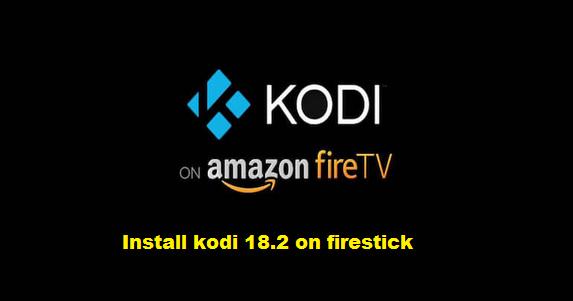 Install kodi 18.2 on firestick