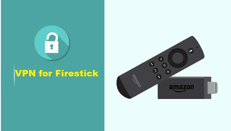 VPN for Firestick:  Everything You Need to Know + Install Guide