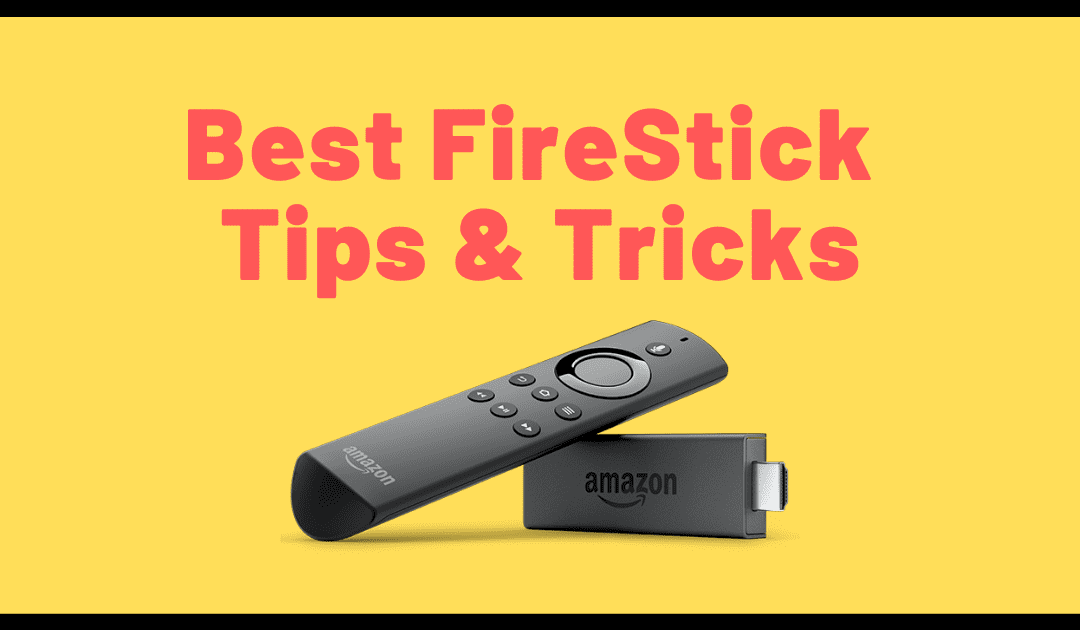 Firestick Tips – The 7 Hottest Tricks You Need to Know
