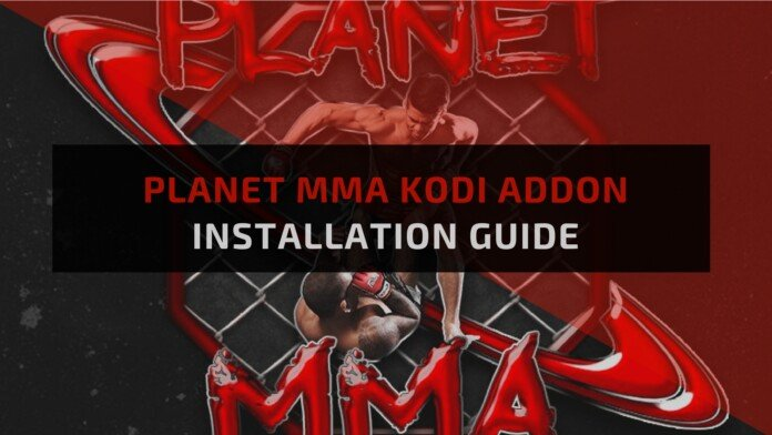 Planet MMA Kodi Addon for FireStick – Installation Guide
