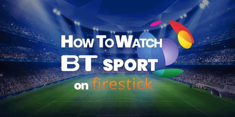 How to Download, Use and Watch BT Sport on Firestick in 5 Simple Steps