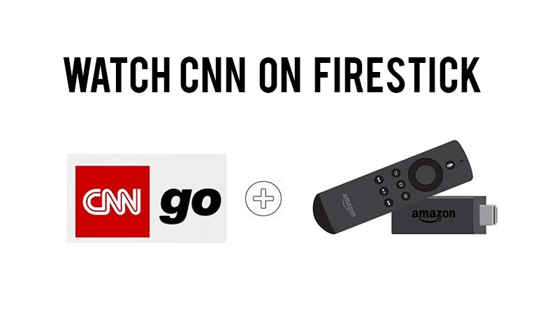 Every Information You Need to Watch CNN on Firestick