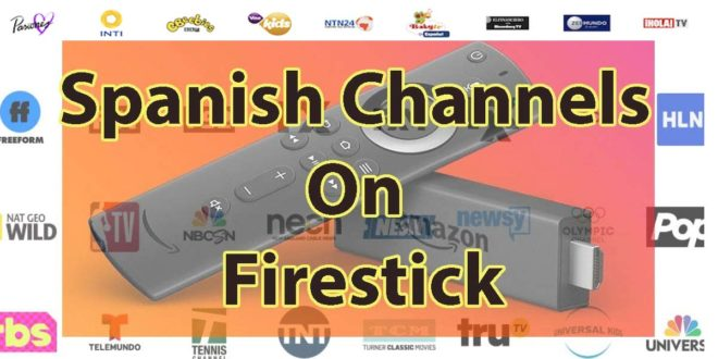 How to Watch Spanish Channels on FireStick (2021)
